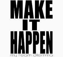 Make It Happen Merchandise Unisex T-Shirt