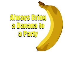 Always Bring a Banana to a Party by Caffrin25
