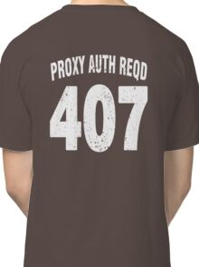 Team shirt - 407 Proxy Auth Reqd, white letters Classic T-Shirt