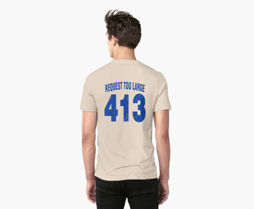 Team shirt - 413 Request Too Large, blue letters by JRon