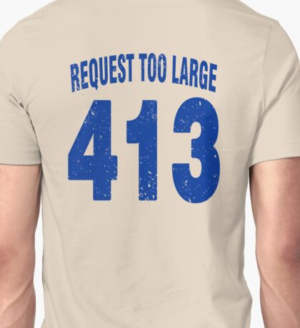 Team shirt - 413 Request Too Large, blue letters Unisex T-Shirt