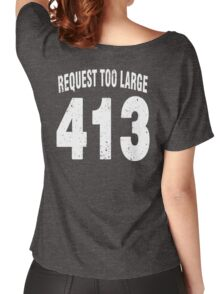Team shirt - 413 Request Too Large, white letters Women's Relaxed Fit T-Shirt