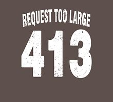 Team shirt - 413 Request Too Large, white letters Unisex T-Shirt