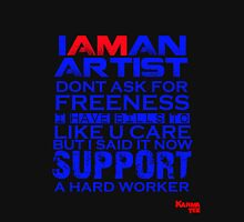 i am an artist dont ask for freeness i have bills to like you care, but i said it now, support a hard worker Unisex T-Shirt
