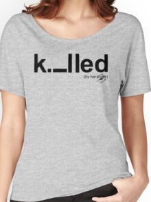Killed Women's Relaxed Fit T-Shirt