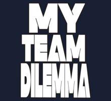 My Team Dilemma (Various Styles) One Piece - Short Sleeve