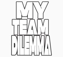 My Team Dilemma (Various Styles) One Piece - Short Sleeve