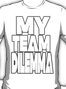 My Team Dilemma (Various Styles) T-Shirt