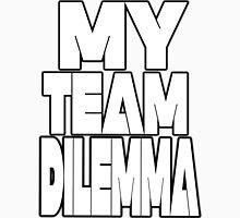 My Team Dilemma (Various Styles) Unisex T-Shirt