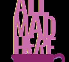 all mad here  by Octopusiscool