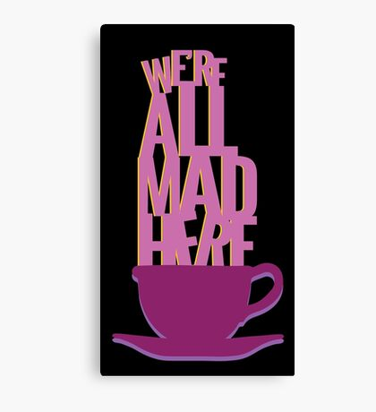 all mad here  Canvas Print