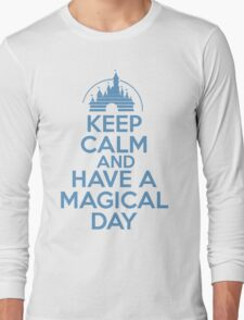 Keep Calm and Have A Magical Day Long Sleeve T-Shirt