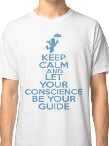 Keep Calm and Let Your Conscience Be Your Guide Classic T-Shirt