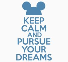 Keep Calm and Pursue Your Dreams 1 by RJtheCunning