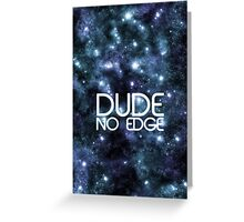 Dude! No Edge Greeting Card