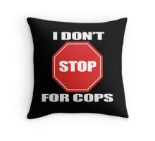 I don't Stop for Cops Throw Pillow