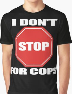 I don't Stop for Cops Graphic T-Shirt