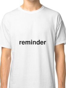 reminder Classic T-Shirt