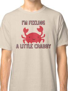 I'M FEELING A LITTLE CRABBY Classic T-Shirt