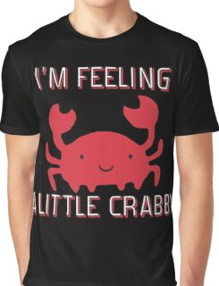 I'M FEELING A LITTLE CRABBY Graphic T-Shirt