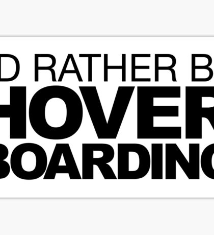 I'd rather be Hover Boarding Sticker