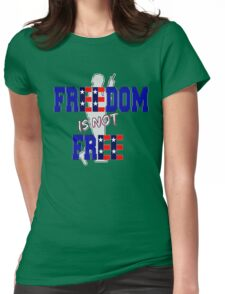 Freedom is not Free Womens Fitted T-Shirt