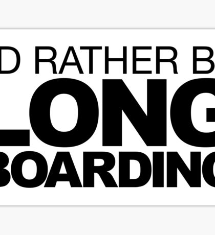 I'd rather be Long Boarding 2 Sticker