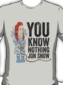 You Know Nothing... T-Shirt