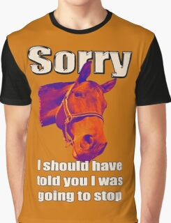 Sorry... I should have told you I was going to stop Graphic T-Shirt