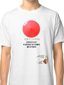 THE P.CHENG INSTANT SATISFACTION BUTTON Classic T-Shirt