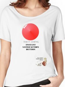 THE P.CHENG INSTANT SATISFACTION BUTTON Women's Relaxed Fit T-Shirt