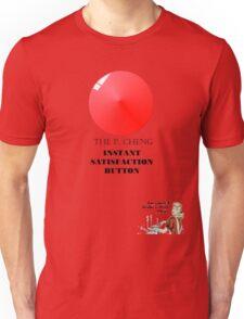 THE P.CHENG INSTANT SATISFACTION BUTTON Unisex T-Shirt