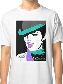 LIFE IS A CABARET Classic T-Shirt