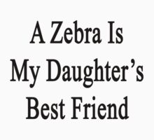A Zebra Is My Daughter's Best Friend by supernova23