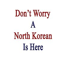 Don't Worry A North Korean Is Here Photographic Print