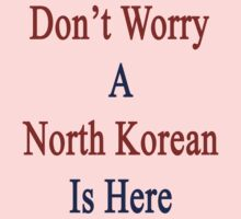Don't Worry A North Korean Is Here One Piece - Short Sleeve