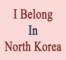 I Belong In North Korea Kids Clothes
