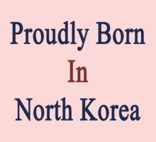 Proudly Born In North Korea Baby Tee