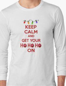 Keep Calm and Get Your Ho Ho Ho On Long Sleeve T-Shirt