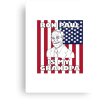 Ron Paul is My Grandpa Canvas Print