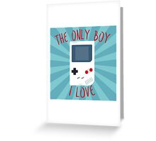 The only boy I LOVE! Greeting Card