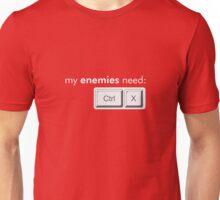 my enemies need ctrl x Unisex T-Shirt