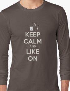 Keep calm and like on Long Sleeve T-Shirt