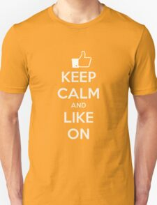 Keep calm and like on Unisex T-Shirt