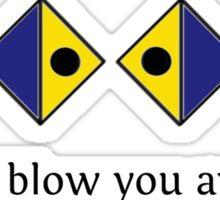 I'll blow you away. Sticker