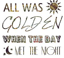 All Was Golden When the Day Met the Night by bethanybradford