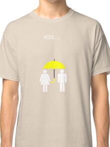 How I Met Your Mother - Kids.... Classic T-Shirt