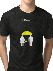 How I Met Your Mother - Kids.... Tri-blend T-Shirt
