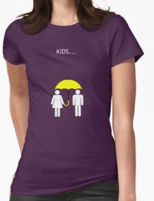 How I Met Your Mother - Kids.... Womens Fitted T-Shirt