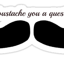 Moustache You... Sticker